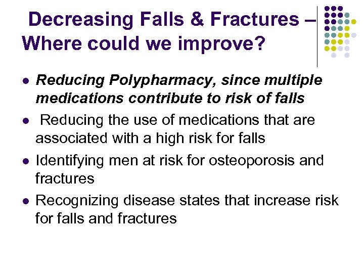Decreasing Falls & Fractures – Where could we improve? l l Reducing Polypharmacy, since