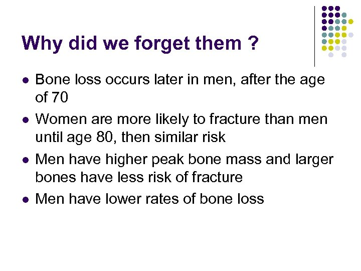 Why did we forget them ? l l Bone loss occurs later in men,