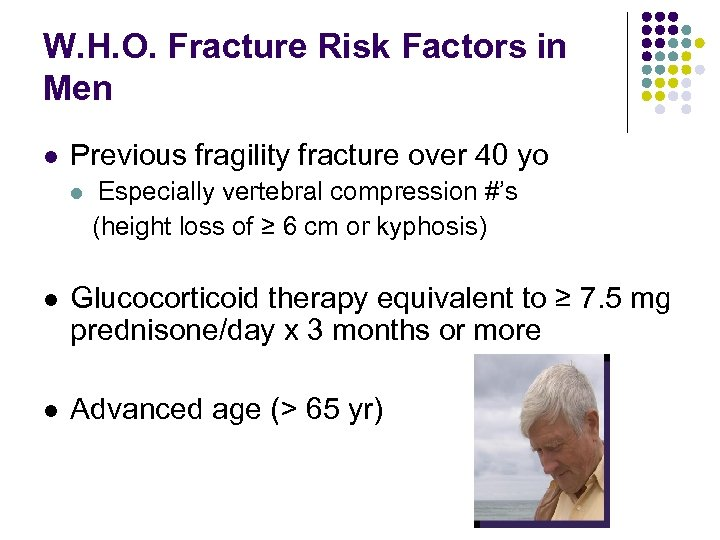 W. H. O. Fracture Risk Factors in Men l Previous fragility fracture over 40