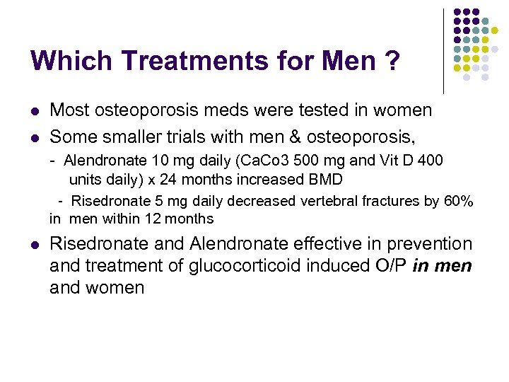 Which Treatments for Men ? l l Most osteoporosis meds were tested in women