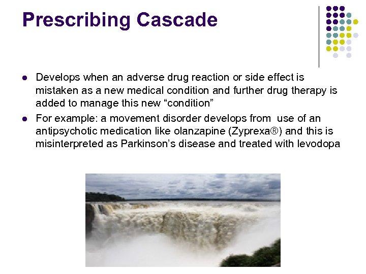 Prescribing Cascade l l Develops when an adverse drug reaction or side effect is