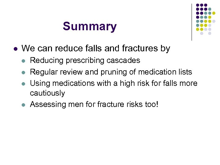Summary l We can reduce falls and fractures by l l Reducing prescribing cascades