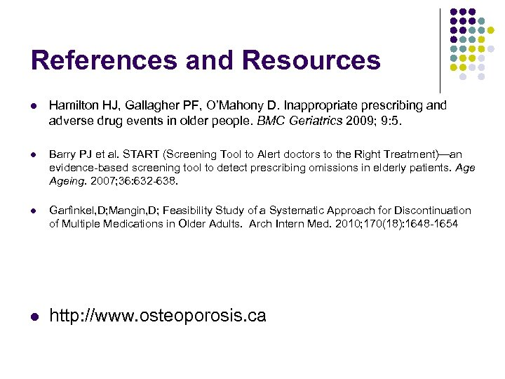 References and Resources l Hamilton HJ, Gallagher PF, O'Mahony D. Inappropriate prescribing and adverse