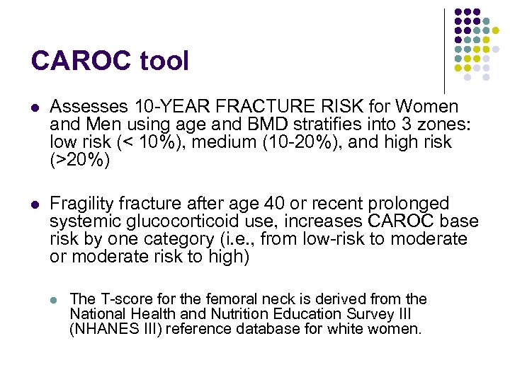 CAROC tool l Assesses 10 -YEAR FRACTURE RISK for Women and Men using age