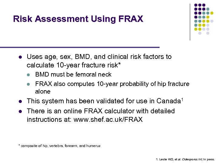 Risk Assessment Using FRAX l Uses age, sex, BMD, and clinical risk factors to
