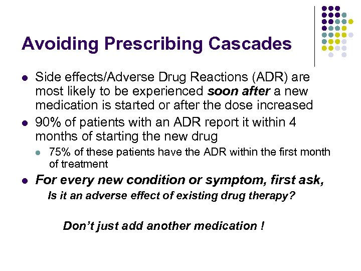 Avoiding Prescribing Cascades l l Side effects/Adverse Drug Reactions (ADR) are most likely to