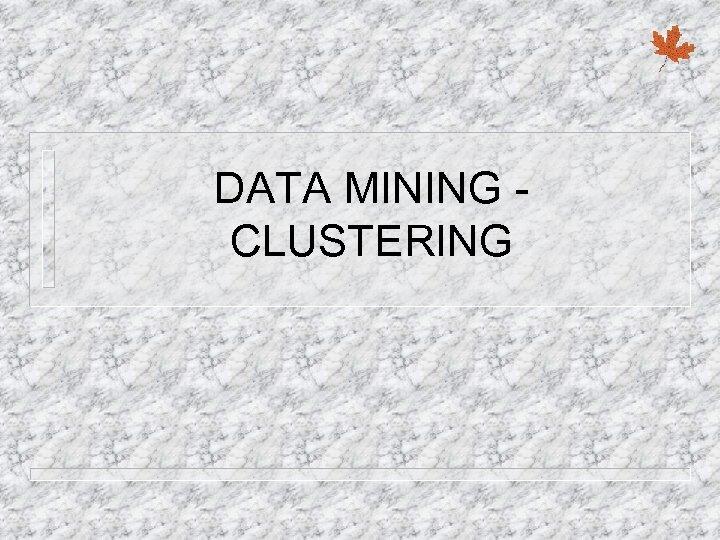 DATA MINING CLUSTERING