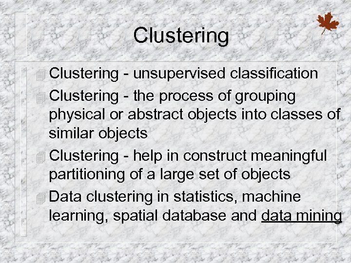 Clustering 4 Clustering - unsupervised classification 4 Clustering - the process of grouping physical