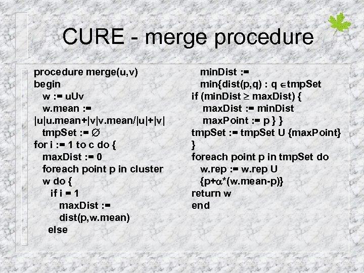CURE - merge procedure merge(u, v) begin w : = u. Uv w. mean