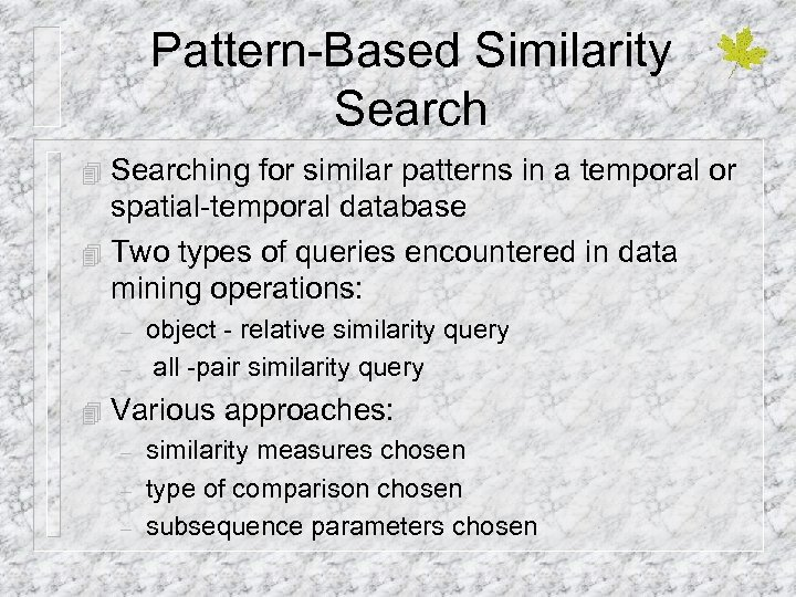 Pattern-Based Similarity Searching for similar patterns in a temporal or spatial-temporal database 4 Two