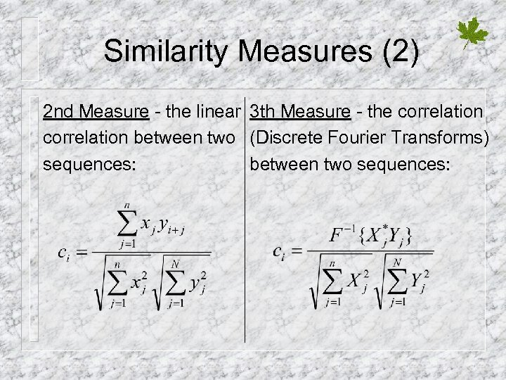 Similarity Measures (2) 2 nd Measure - the linear 3 th Measure - the