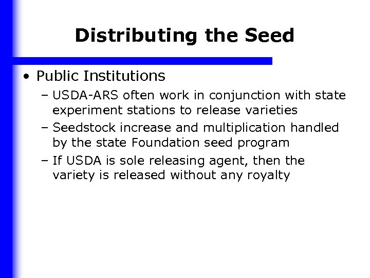 Distributing the Seed • Public Institutions – USDA-ARS often work in conjunction with state