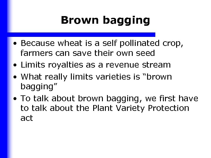 Brown bagging • Because wheat is a self pollinated crop, farmers can save their