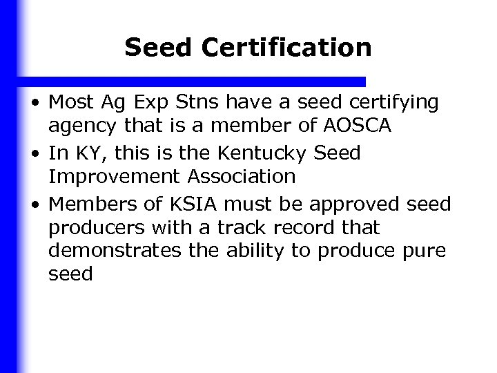 Seed Certification • Most Ag Exp Stns have a seed certifying agency that is