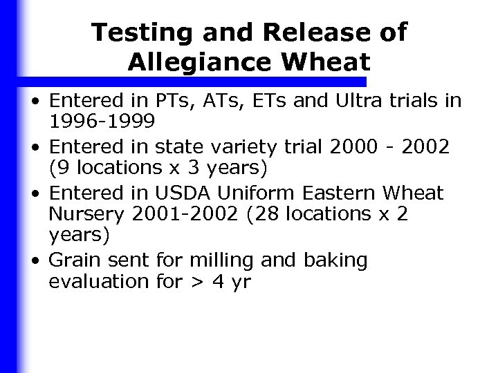 Testing and Release of Allegiance Wheat • Entered in PTs, ATs, ETs and Ultra