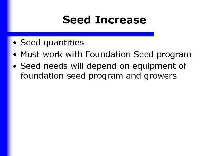Seed Increase • Seed quantities • Must work with Foundation Seed program • Seed