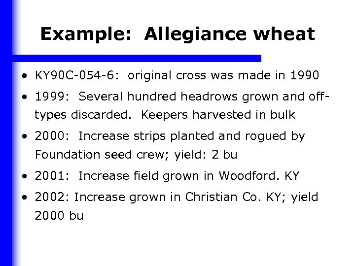 Example: Allegiance wheat • KY 90 C-054 -6: original cross was made in 1990