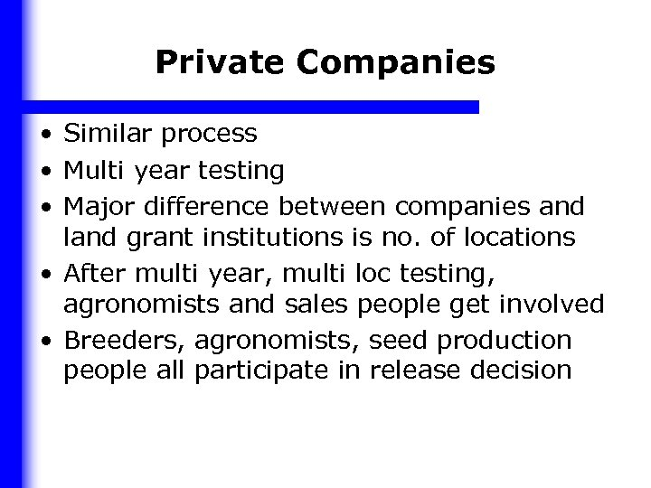 Private Companies • Similar process • Multi year testing • Major difference between companies