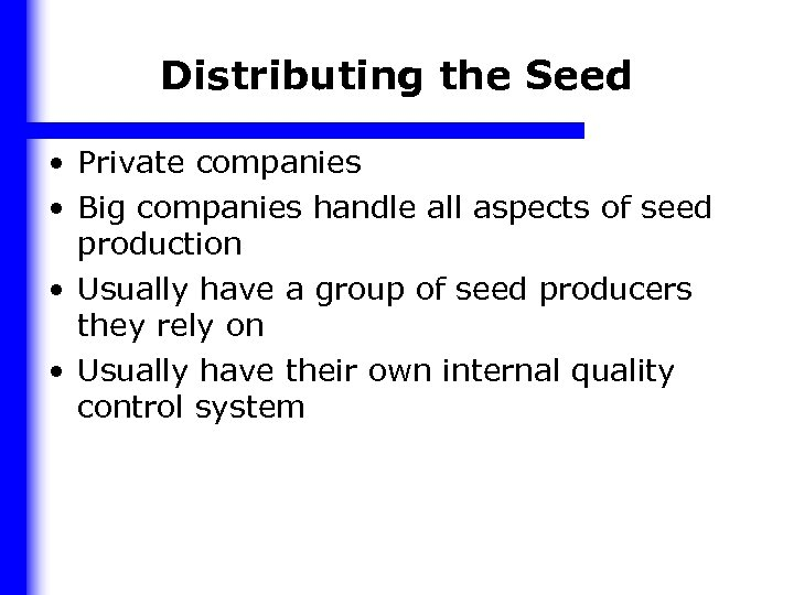 Distributing the Seed • Private companies • Big companies handle all aspects of seed