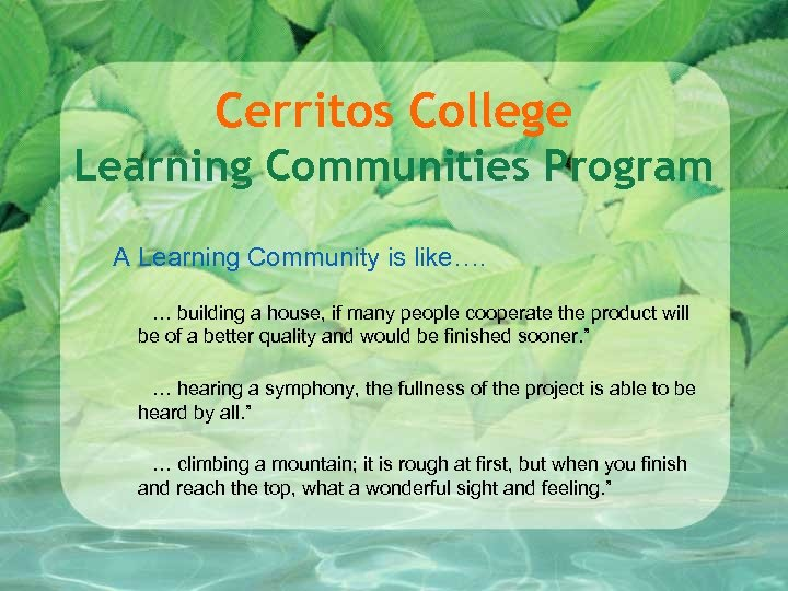 Cerritos College Learning Communities Program A Learning Community is like…. … building a house,