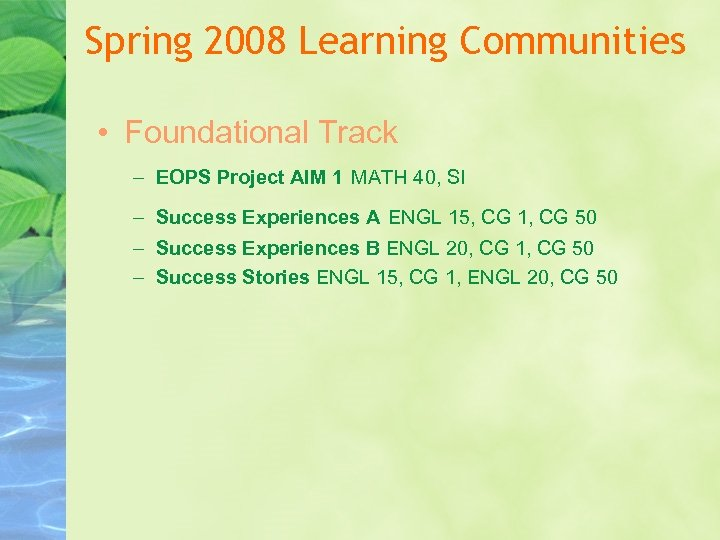 Spring 2008 Learning Communities • Foundational Track – EOPS Project AIM 1 MATH 40,