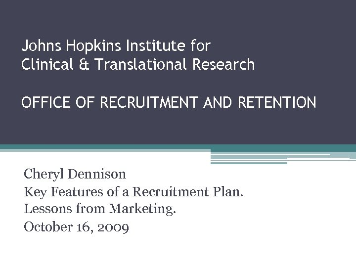 Johns Hopkins Institute for Clinical & Translational Research OFFICE OF RECRUITMENT AND RETENTION Cheryl