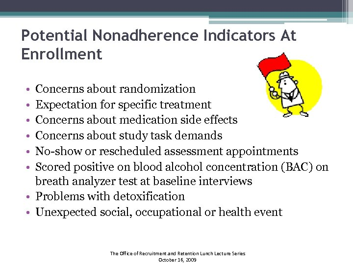 Potential Nonadherence Indicators At Enrollment • • • Concerns about randomization Expectation for specific