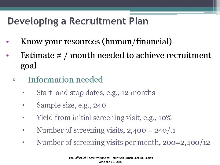 Developing a Recruitment Plan • Know your resources (human/financial) • Estimate # / month
