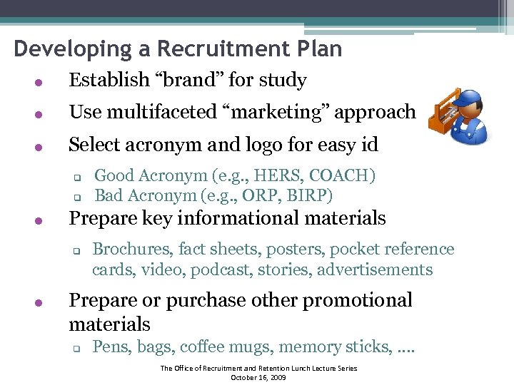 """Developing a Recruitment Plan Establish """"brand"""" for study Use multifaceted """"marketing"""" approach Select acronym"""