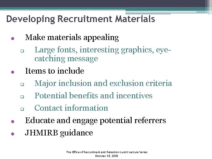 Developing Recruitment Materials Make materials appealing q Items to include q Major inclusion and