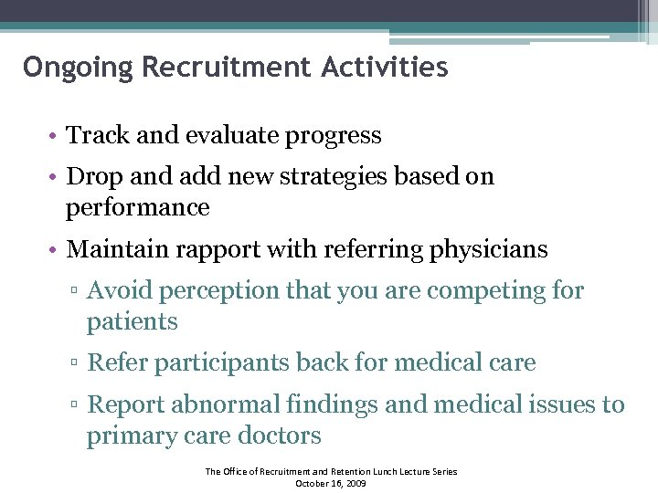 Ongoing Recruitment Activities • Track and evaluate progress • Drop and add new strategies