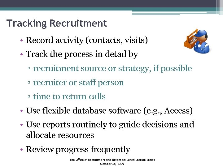 Tracking Recruitment • Record activity (contacts, visits) • Track the process in detail by