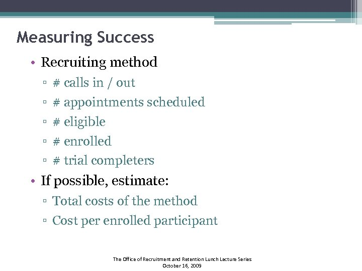 Measuring Success • Recruiting method ▫ ▫ ▫ # calls in / out #