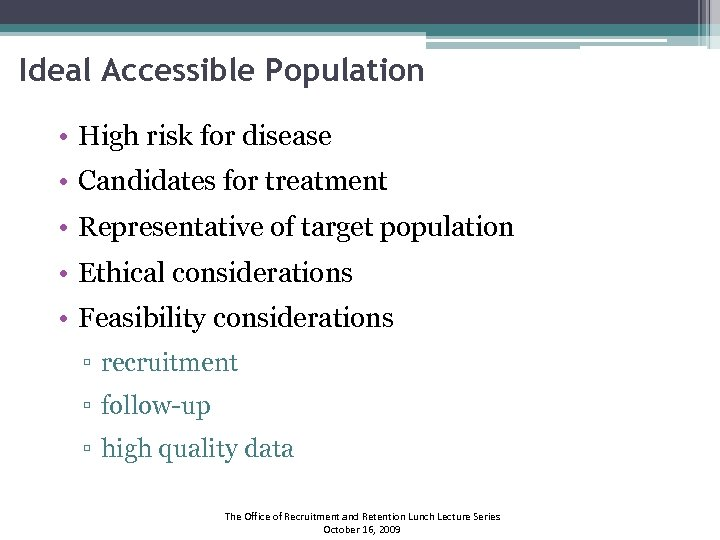 Ideal Accessible Population • High risk for disease • Candidates for treatment • Representative