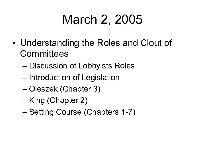 March 2, 2005 • Understanding the Roles and Clout of Committees – Discussion of