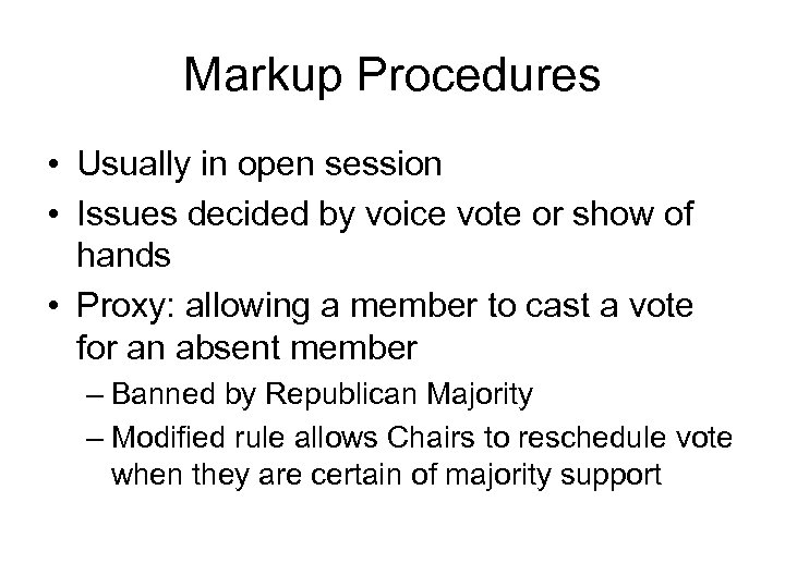 Markup Procedures • Usually in open session • Issues decided by voice vote or