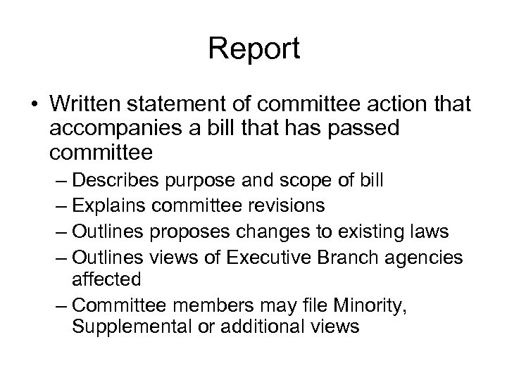 Report • Written statement of committee action that accompanies a bill that has passed