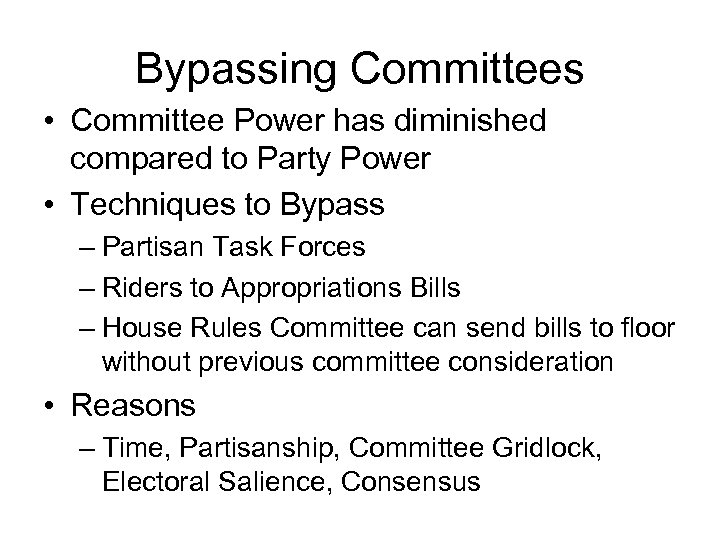 Bypassing Committees • Committee Power has diminished compared to Party Power • Techniques to