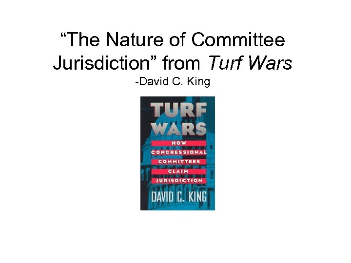 """The Nature of Committee Jurisdiction"" from Turf Wars -David C. King"