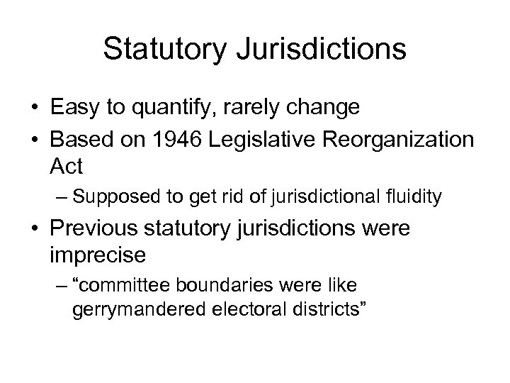 Statutory Jurisdictions • Easy to quantify, rarely change • Based on 1946 Legislative Reorganization