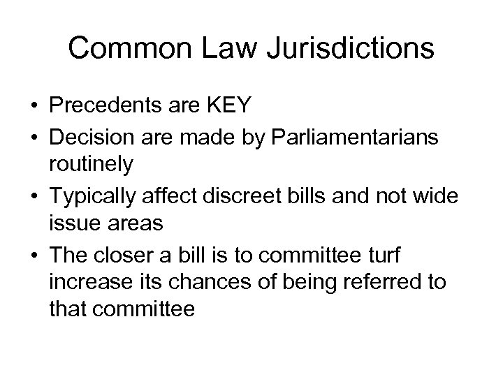Common Law Jurisdictions • Precedents are KEY • Decision are made by Parliamentarians routinely