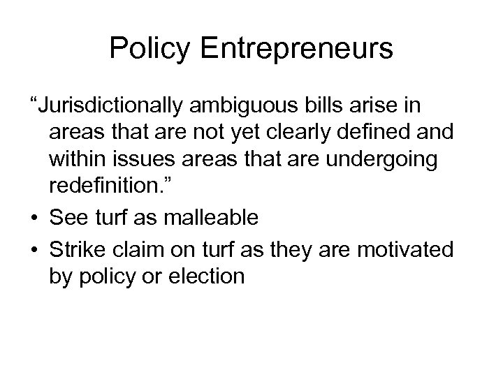"Policy Entrepreneurs ""Jurisdictionally ambiguous bills arise in areas that are not yet clearly defined"