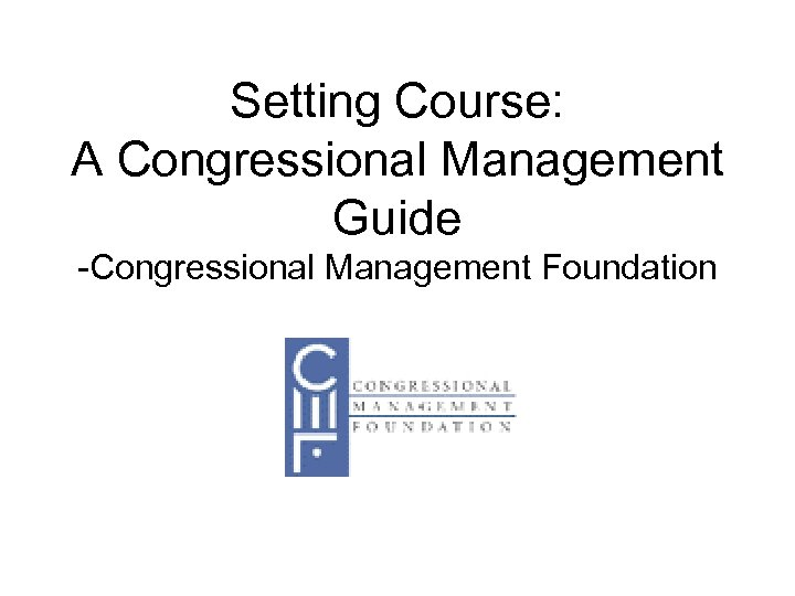 Setting Course: A Congressional Management Guide -Congressional Management Foundation