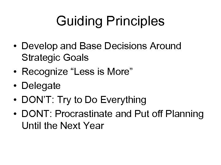 "Guiding Principles • Develop and Base Decisions Around Strategic Goals • Recognize ""Less is"