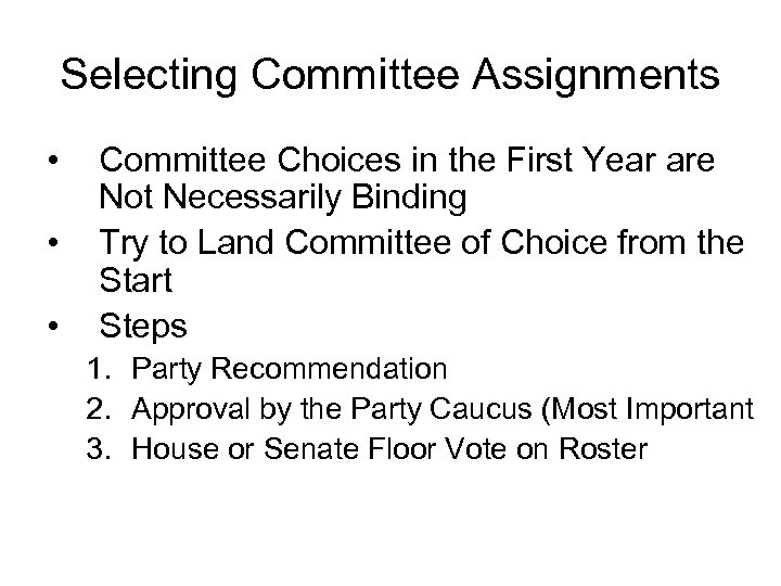 Selecting Committee Assignments • • • Committee Choices in the First Year are Not