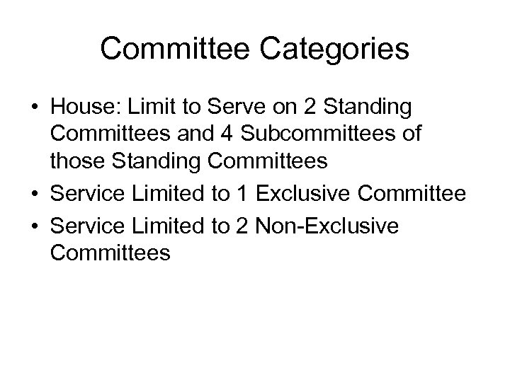 Committee Categories • House: Limit to Serve on 2 Standing Committees and 4 Subcommittees