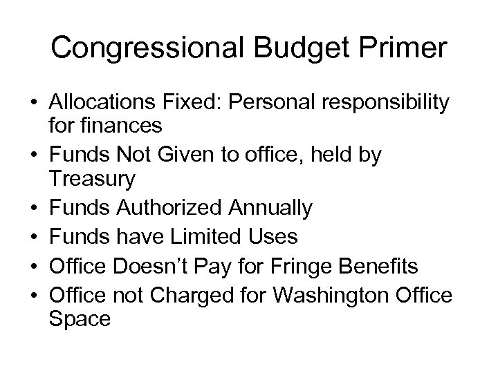 Congressional Budget Primer • Allocations Fixed: Personal responsibility for finances • Funds Not Given