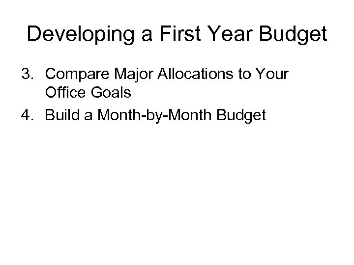 Developing a First Year Budget 3. Compare Major Allocations to Your Office Goals 4.