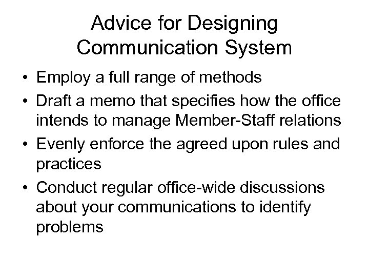 Advice for Designing Communication System • Employ a full range of methods • Draft