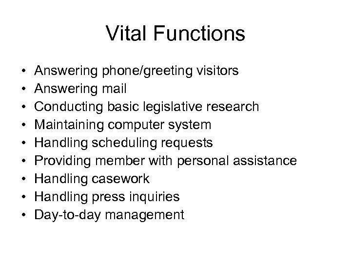 Vital Functions • • • Answering phone/greeting visitors Answering mail Conducting basic legislative research